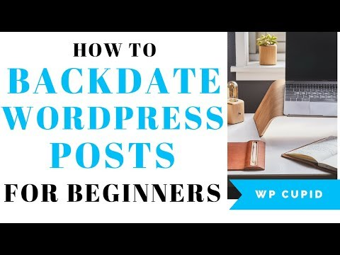 How To Backdate Your WordPress Blog Posts | Beginner's Guide