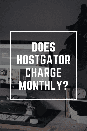 does-hostgator-charge-monthly-or-all-at-once